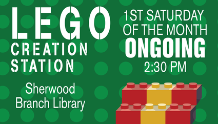 Lego Creation Station  2:30 pm Sherwood Branch Library