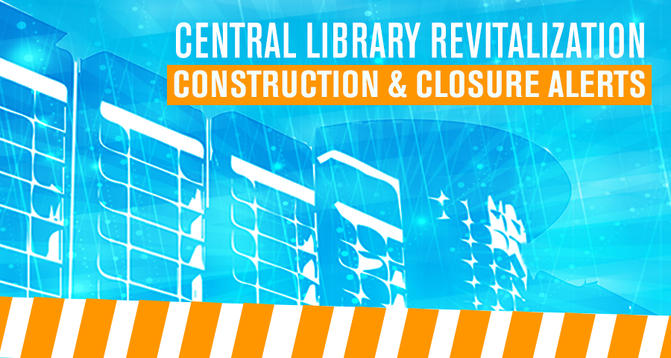 Central Library Revitalization Construction Alerts