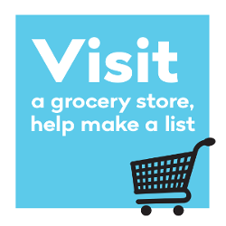 Visit a grocery store & help make a list